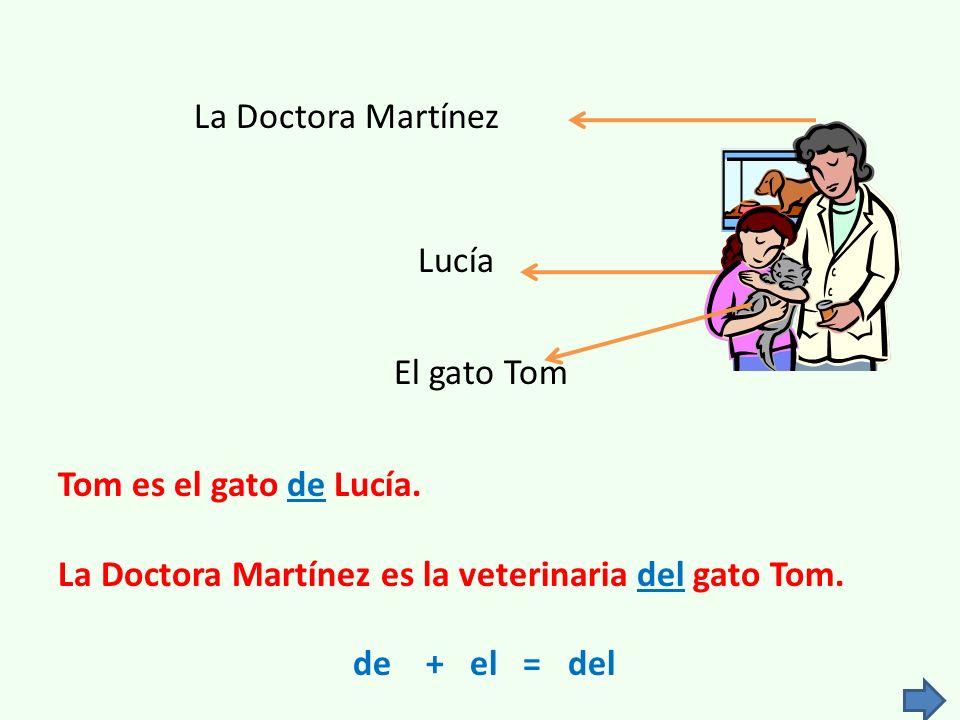 Lucía El gato Tom La Doctora Martínez Tom es el gato de Lucía.