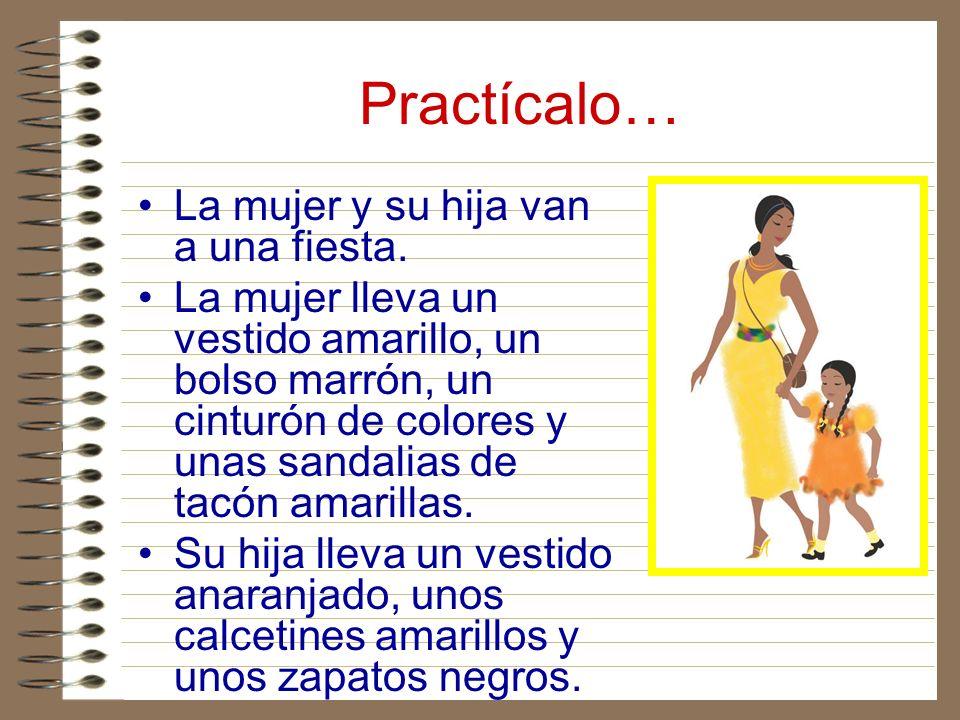 Practícalo… La mujer y su hija van a una fiesta. La mujer lleva un vestido amarillo, un bolso marrón, un cinturón de colores y unas sandalias de tacón