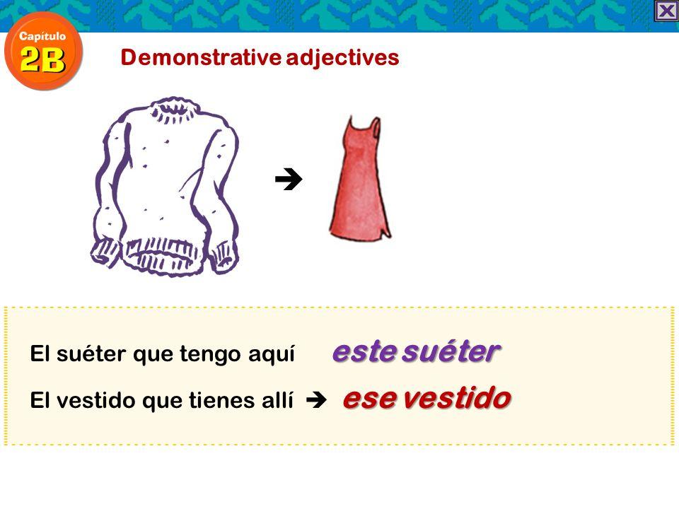 Demonstrative adjectives este suéter El suéter que tengo aquí este suéter ese vestido El vestido que tienes allí ese vestido