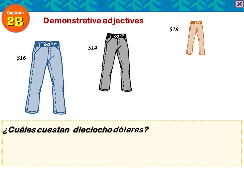 ¿Cuáles cuestan dieciocho ¿Cuáles cuestan dieciocho dólares? Demonstrative adjectives $18 $16 $14