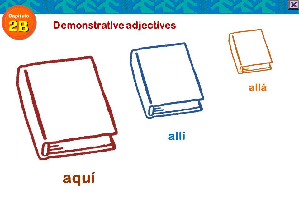 Demonstrative adjectives aquí allí allá