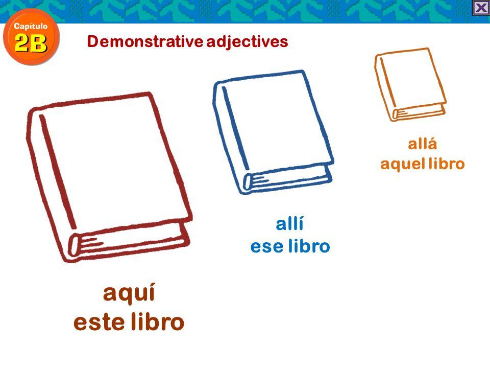 Demonstrative adjectives aquí este libro allí ese libro allá aquel libro