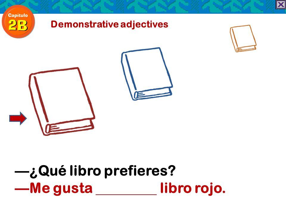 Demonstrative adjectives ¿Qué libro prefieres? Me gusta libro rojo.