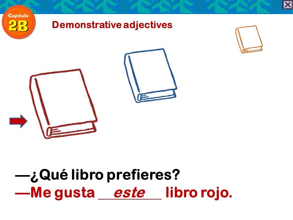 Demonstrative adjectives ¿Qué libro prefieres? Me gusta este libro rojo.