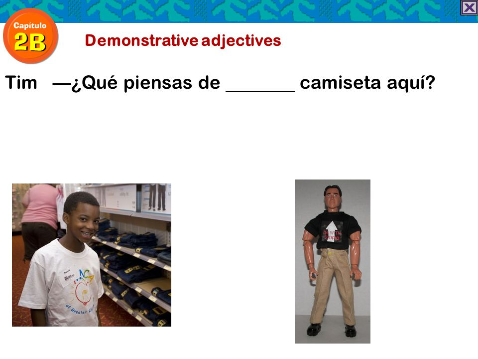 Demonstrative adjectives Tim¿Qué piensas de camiseta aquí?