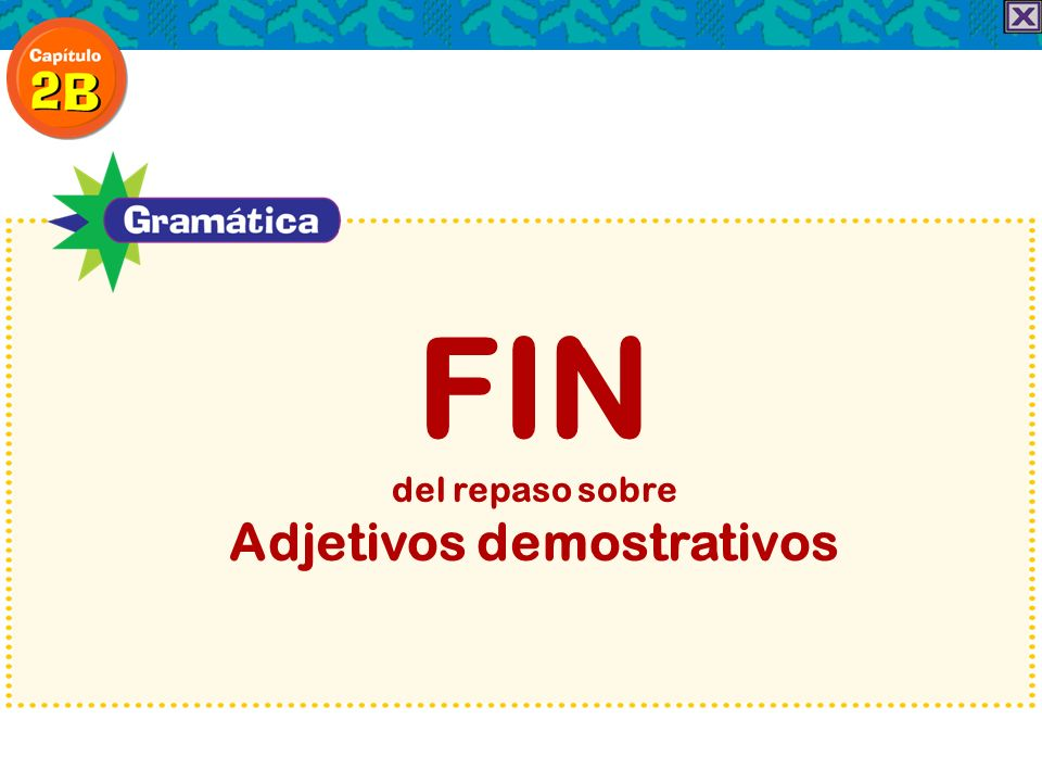 FIN del repaso sobre Adjetivos demostrativos
