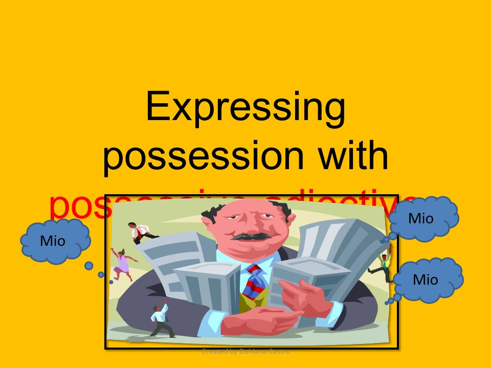 Expressing possession with possessive adjectives Mio Created by Dahiana Castro