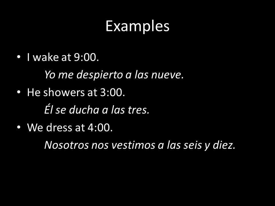 Examples I wake at 9:00. Yo me despierto a las nueve.
