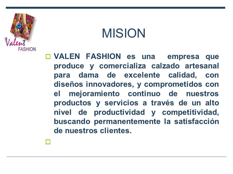 MISION VALEN FASHION es una empresa que produce y comercializa calzado artesanal para dama de excelente calidad, con diseños innovadores, y comprometi