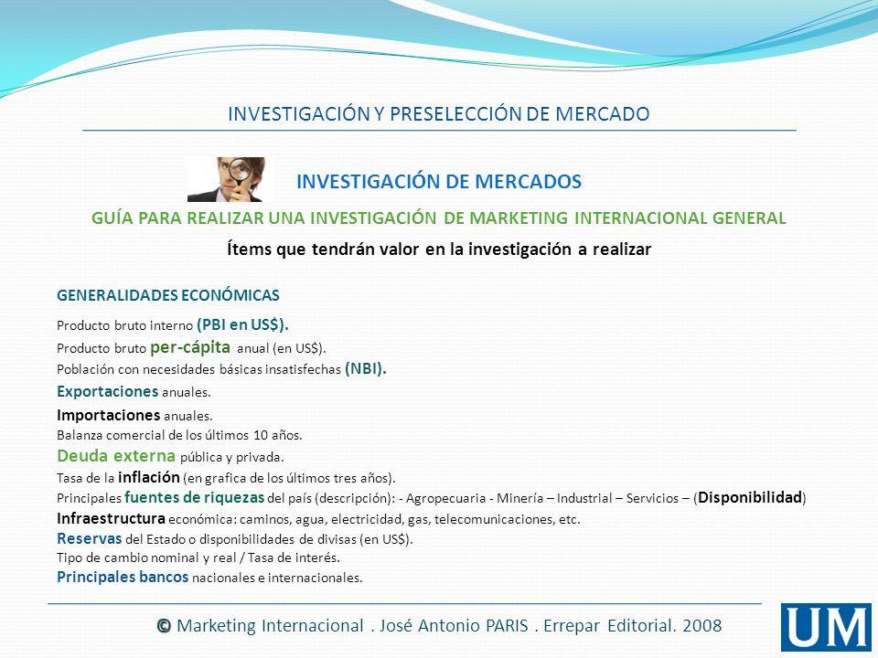 INVESTIGACIÓN DE MERCADOS INVESTIGACIÓN Y PRESELECCIÓN DE MERCADO © © Marketing Internacional. José Antonio PARIS. Errepar Editorial. 2008 GENERALIDAD