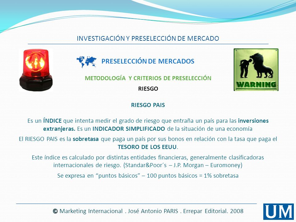 INVESTIGACIÓN Y PRESELECCIÓN DE MERCADO © © Marketing Internacional. José Antonio PARIS. Errepar Editorial. 2008 PRESELECCIÓN DE MERCADOS METODOLOGÍA