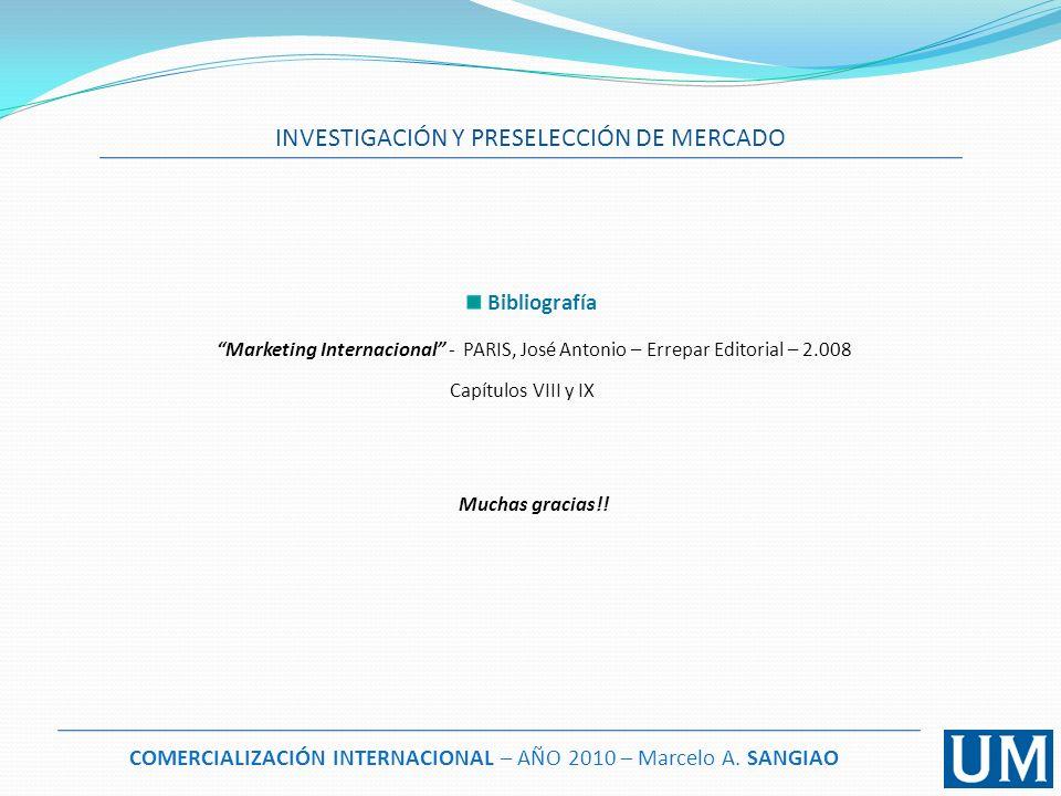 Bibliografía Marketing Internacional - PARIS, José Antonio – Errepar Editorial – 2.008 Capítulos VIII y IX Muchas gracias!! INVESTIGACIÓN Y PRESELECCI