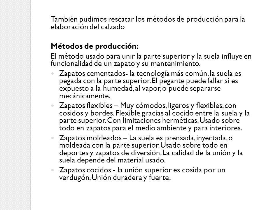También pudimos rescatar los métodos de producción para la elaboración del calzado Métodos de producción: El método usado para unir la parte superior