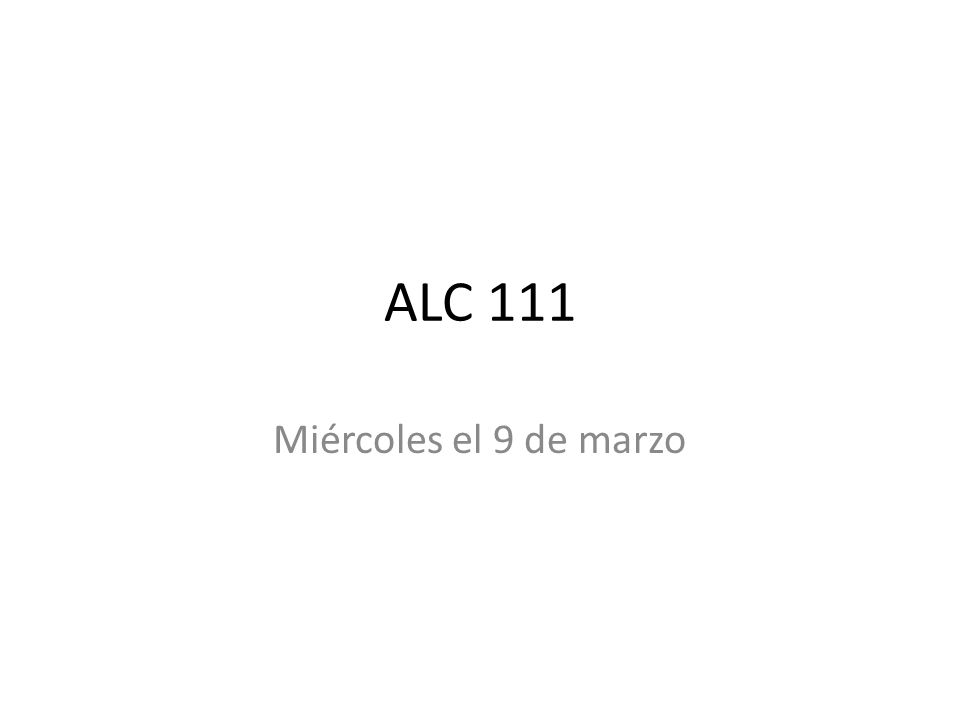 ALC 111 Miércoles el 9 de marzo