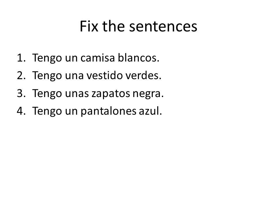 Fix the sentences 1.Tengo un camisa blancos. 2.Tengo una vestido verdes.