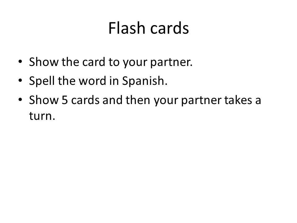 Flash cards Show the card to your partner. Spell the word in Spanish.