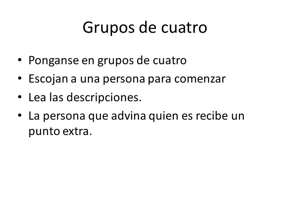 Grupos de cuatro Ponganse en grupos de cuatro Escojan a una persona para comenzar Lea las descripciones.