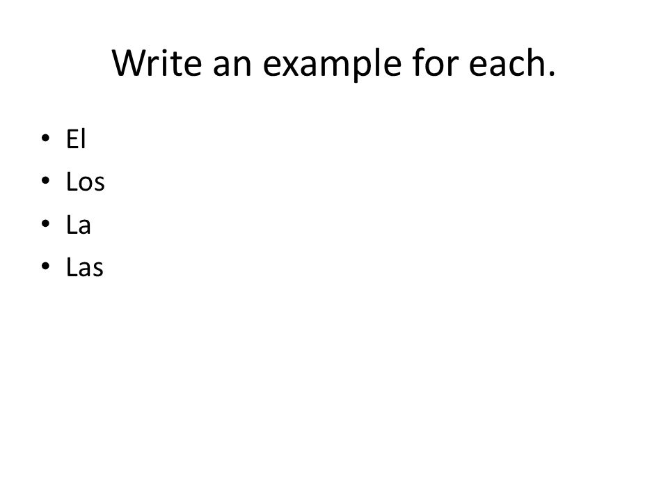 Write an example for each. El Los La Las