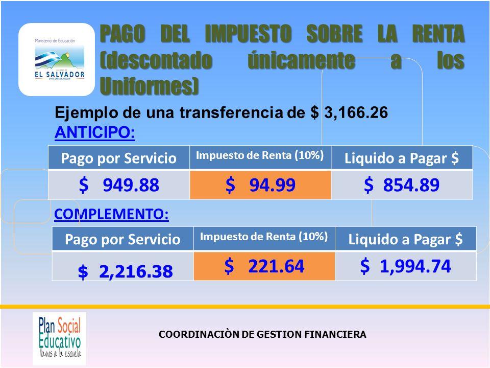 COMPLEMENTO: COORDINACIÒN DE GESTION FINANCIERA PAGO DEL IMPUESTO SOBRE LA RENTA (descontado únicamente a los Uniformes) Pago por Servicio Impuesto de