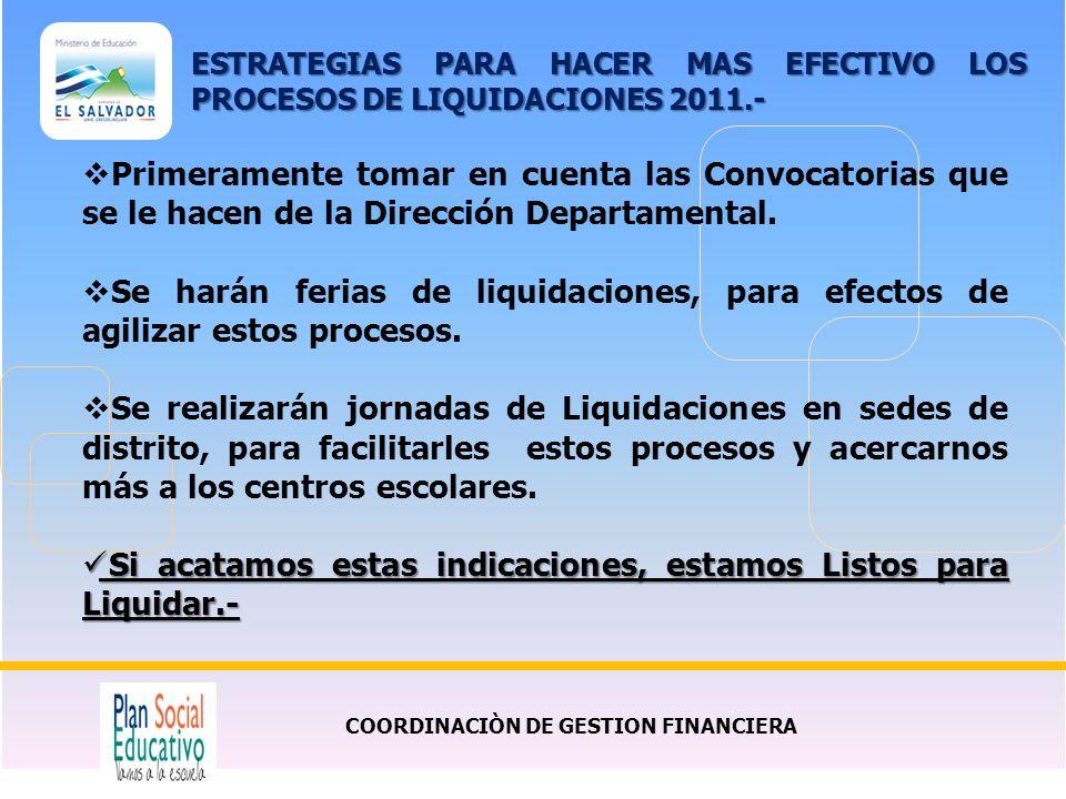 COORDINACIÒN DE GESTION FINANCIERA ESTRATEGIAS PARA HACER MAS EFECTIVO LOS PROCESOS DE LIQUIDACIONES 2011.- Primeramente tomar en cuenta las Convocato
