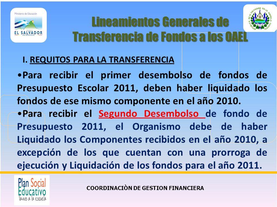 COORDINACIÒN DE GESTION FINANCIERA Lineamientos Generales de Transferencia de Fondos a los OAEL Para recibir el primer desembolso de fondos de Presupu