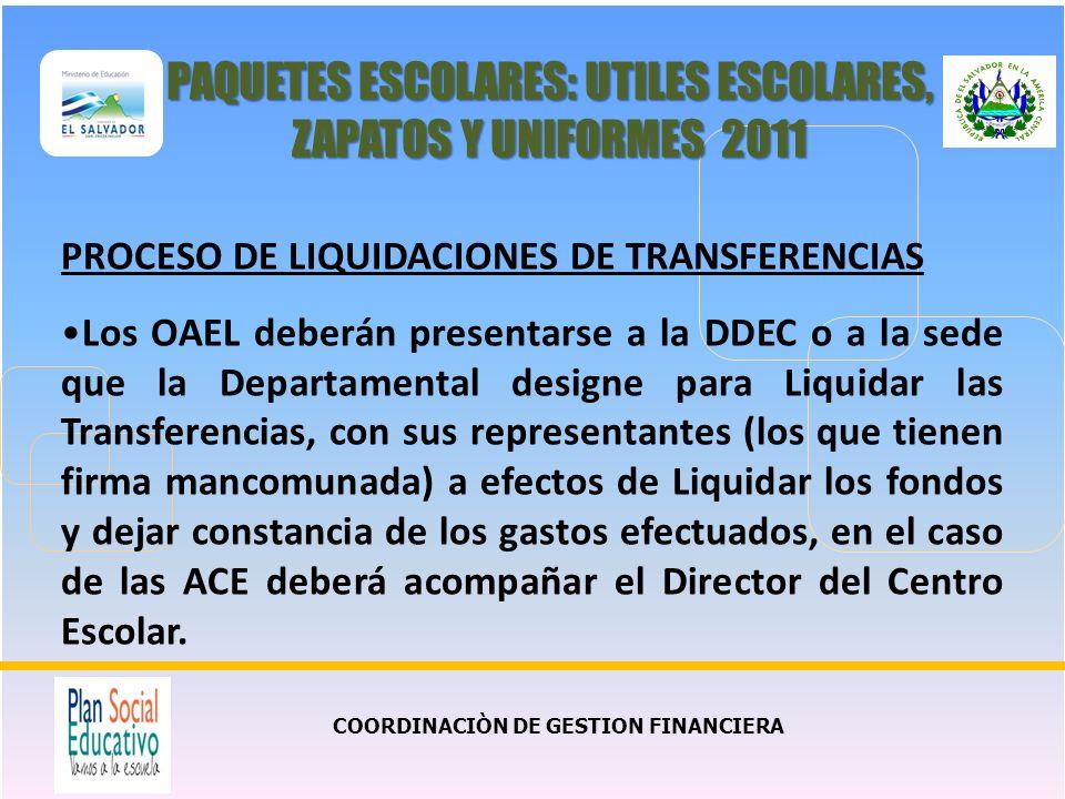 COORDINACIÒN DE GESTION FINANCIERA PAQUETES ESCOLARES: UTILES ESCOLARES, ZAPATOS Y UNIFORMES 2011 PROCESO DE LIQUIDACIONES DE TRANSFERENCIAS Los OAEL