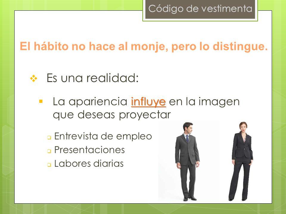 Código de vestimenta Es una realidad: influye La apariencia influye en la imagen que deseas proyectar Entrevista de empleo Presentaciones Labores diar