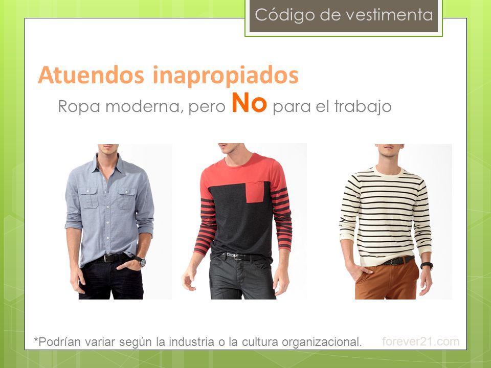 Código de vestimenta Ropa moderna, pero No para el trabajo Atuendos inapropiados forever21.com *Podrían variar según la industria o la cultura organiz