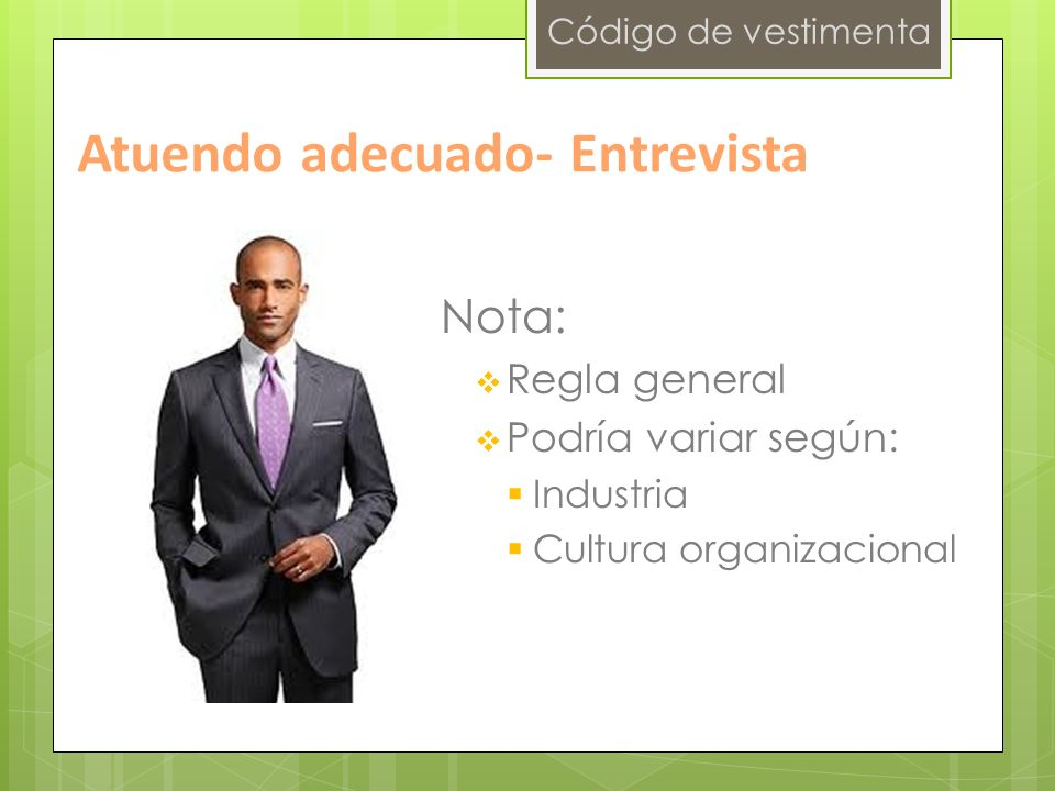 Código de vestimenta Atuendo adecuado- Entrevista Nota: Regla general Podría variar según: Industria Cultura organizacional