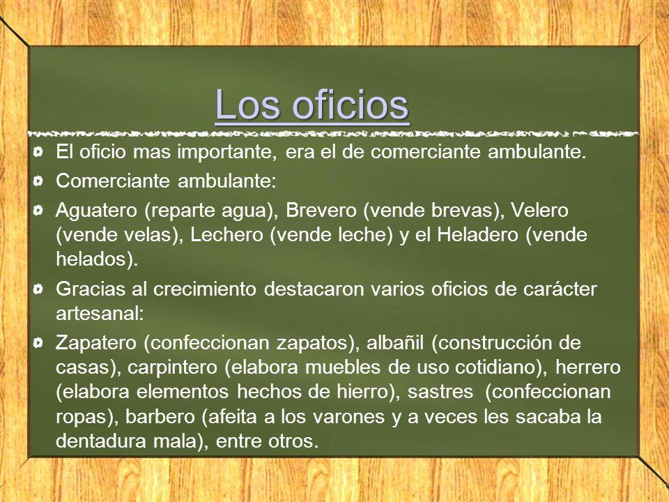 Los oficios Los oficios El oficio mas importante, era el de comerciante ambulante.