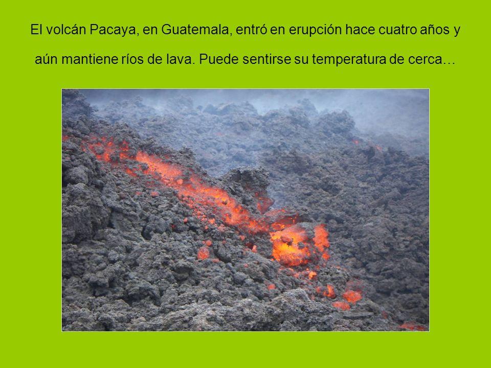 El volcán Pacaya, en Guatemala, entró en erupción hace cuatro años y aún mantiene ríos de lava.