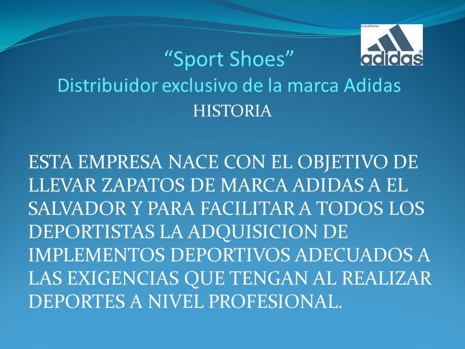 Sport Shoes Distribuidor exclusivo de la marca Adidas HISTORIA ESTA EMPRESA NACE CON EL OBJETIVO DE LLEVAR ZAPATOS DE MARCA ADIDAS A EL SALVADOR Y PAR