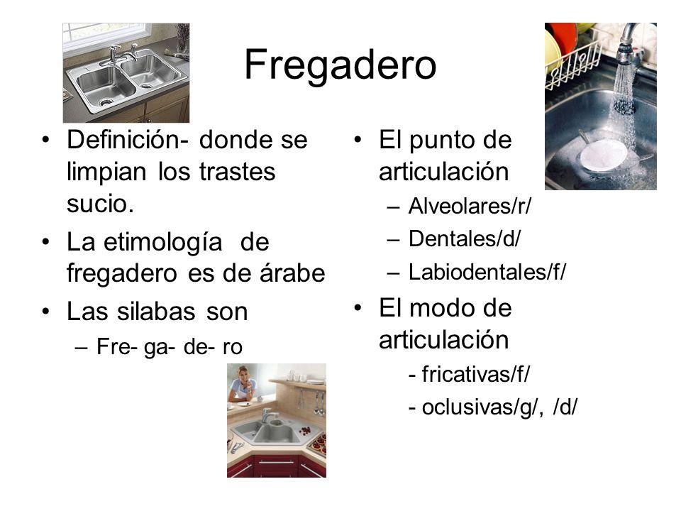 Fregadero Definición- donde se limpian los trastes sucio.