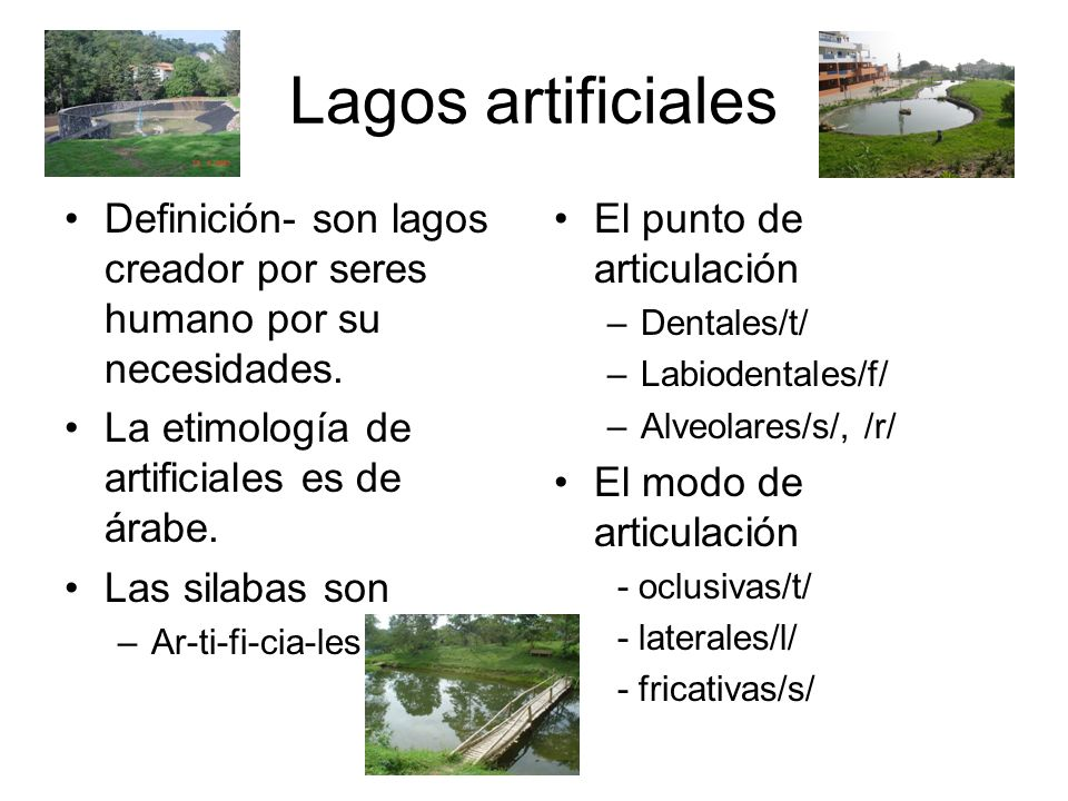Lagos artificiales Definición- son lagos creador por seres humano por su necesidades.
