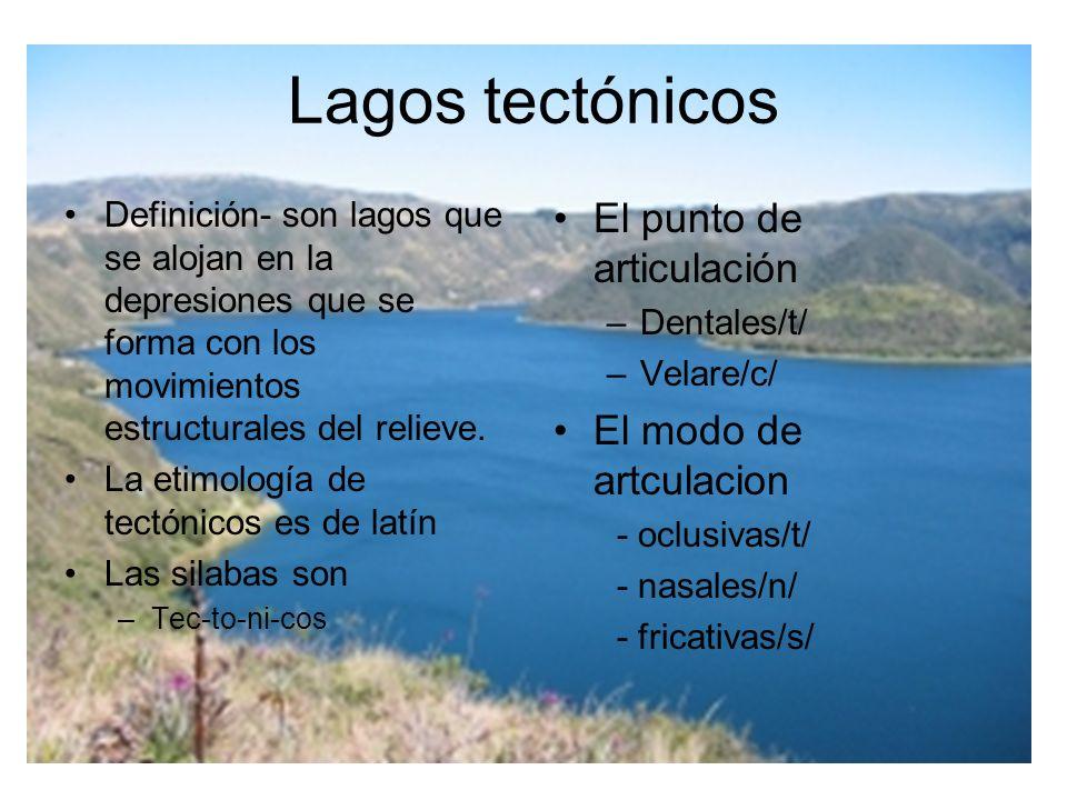 Lagos tectónicos Definición- son lagos que se alojan en la depresiones que se forma con los movimientos estructurales del relieve.