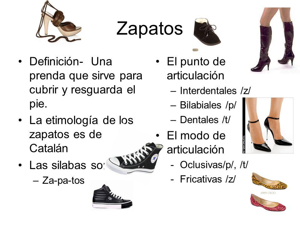 Zapatos Definición- Una prenda que sirve para cubrir y resguarda el pie.