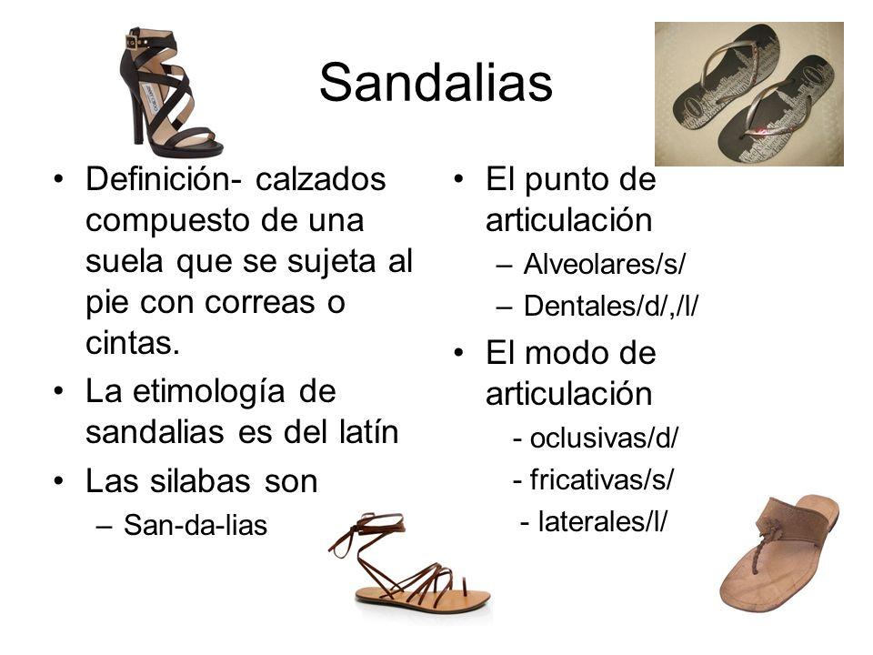 Sandalias Definición- calzados compuesto de una suela que se sujeta al pie con correas o cintas.