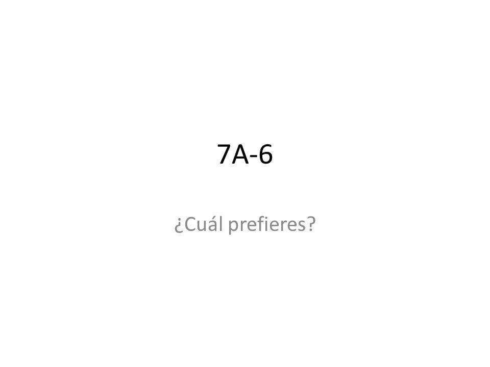 7A-6 ¿Cuál prefieres?