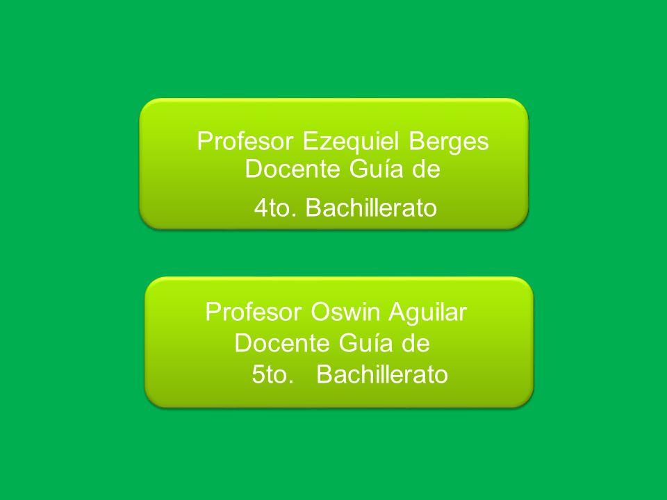 Profesor Ezequiel Berges Docente Guía de 4to. Bachillerato Profesor Oswin Aguilar Docente Guía de 5to. Bachillerato