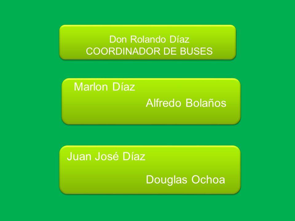 Don Rolando Díaz COORDINADOR DE BUSES Marlon Díaz Alfredo Bolaños Juan José Díaz Douglas Ochoa
