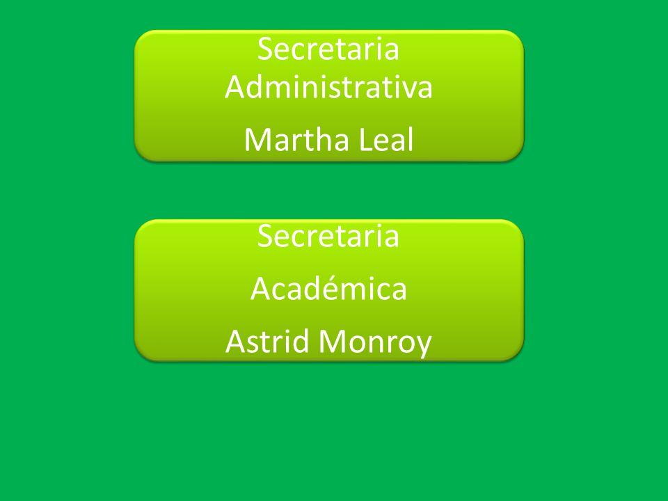 Secretaria Administrativa Martha Leal Secretaria Académica Astrid Monroy