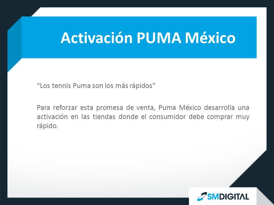 Activación PUMA México Los tennis Puma son los más rápidos Para reforzar esta promesa de venta, Puma México desarrolla una activación en las tiendas donde el consumidor debe comprar muy rápido.