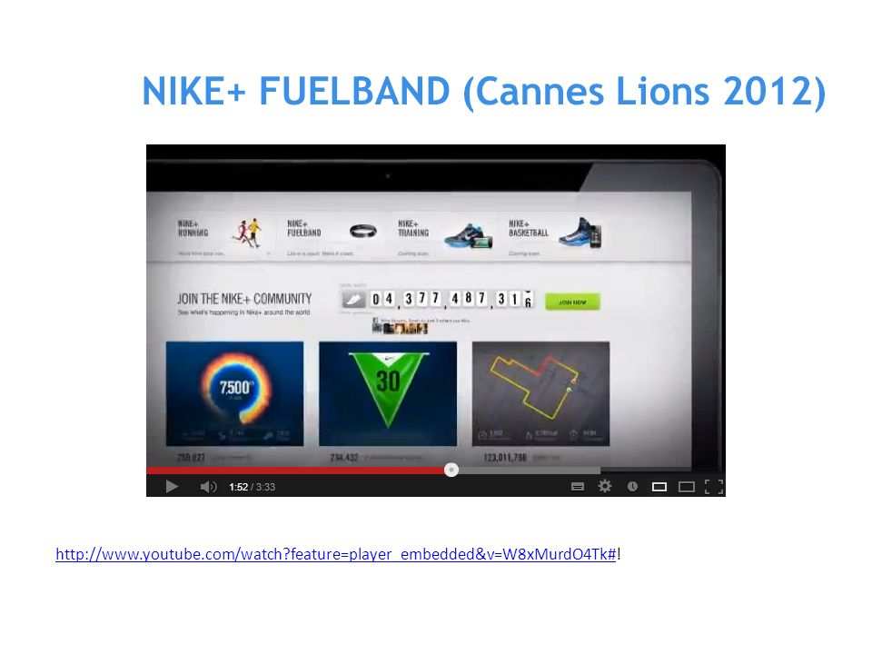 NIKE+ FUELBAND (Cannes Lions 2012) http://www.youtube.com/watch?feature=player_embedded&v=W8xMurdO4Tk#http://www.youtube.com/watch?feature=player_embe
