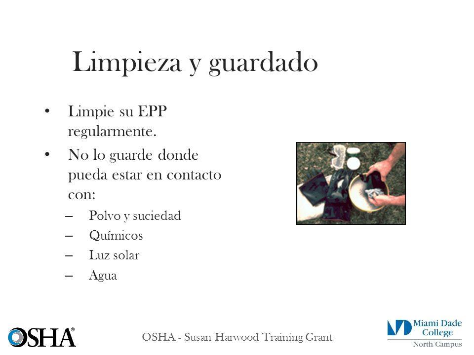 OSHA - Susan Harwood Training Grant Limpie su EPP regularmente. No lo guarde donde pueda estar en contacto con: – Polvo y suciedad – Químicos – Luz so