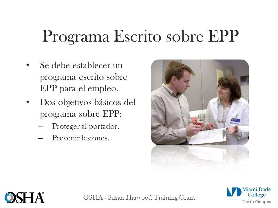 OSHA - Susan Harwood Training Grant Se debe establecer un programa escrito sobre EPP para el empleo. Dos objetivos básicos del programa sobre EPP: – P