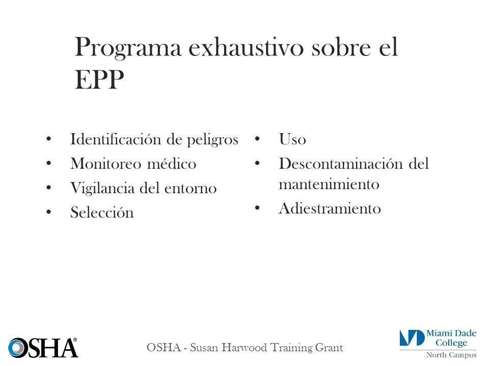 OSHA - Susan Harwood Training Grant Identificación de peligros Monitoreo médico Vigilancia del entorno Selección Programa exhaustivo sobre el EPP Uso