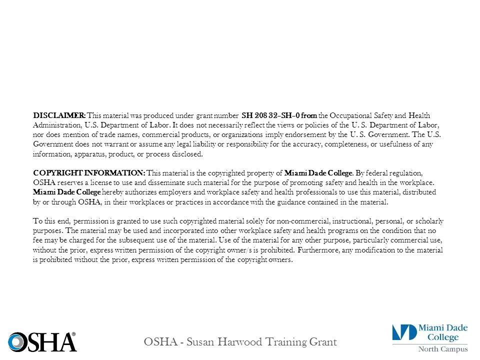 OSHA - Susan Harwood Training Grant DISCLAIMER: This material was produced under grant number SH 208 32–SH–0 from the Occupational Safety and Health Administration, U.S.