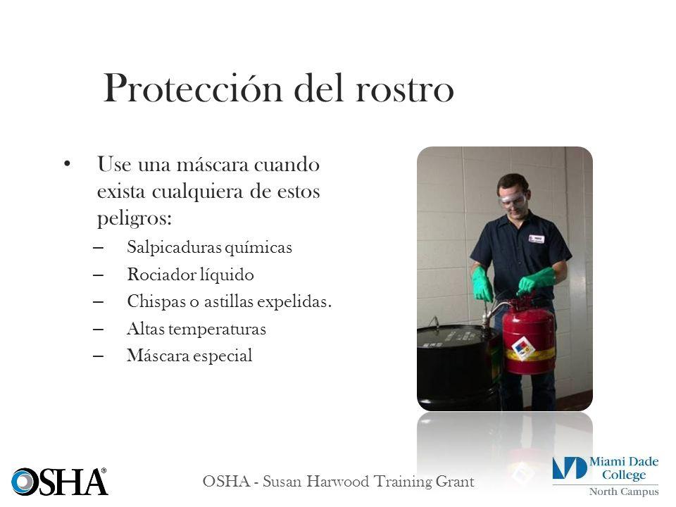 OSHA - Susan Harwood Training Grant Use una máscara cuando exista cualquiera de estos peligros: – Salpicaduras químicas – Rociador líquido – Chispas o