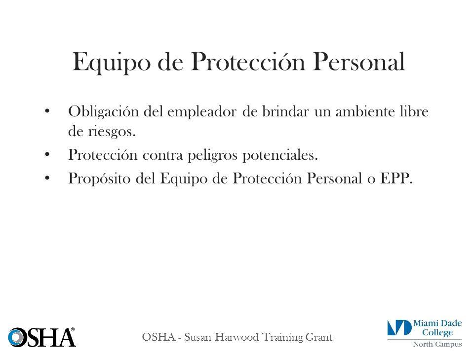 OSHA - Susan Harwood Training Grant Obligación del empleador de brindar un ambiente libre de riesgos. Protección contra peligros potenciales. Propósit