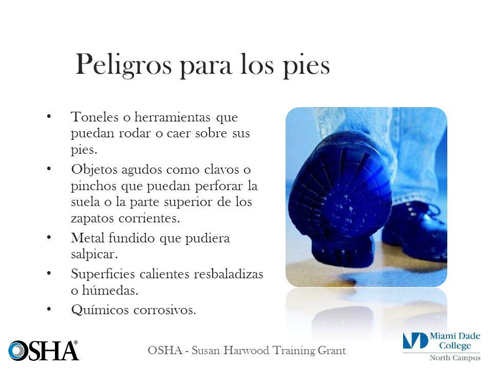 OSHA - Susan Harwood Training Grant Toneles o herramientas que puedan rodar o caer sobre sus pies. Objetos agudos como clavos o pinchos que puedan per